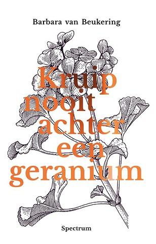 Kruip nooit achter een geranium
